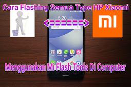 Cara Mudah Flashing Semua Type HP Xiaomi Menggunakan Mi Flash Tools