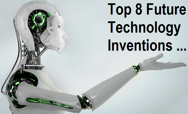 8 future technology inventions that will change the world for Future gadgets and technology