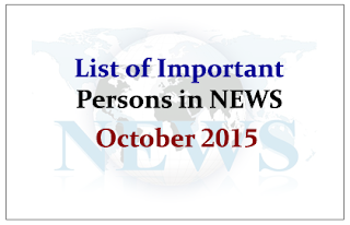 List of Important Persons in NEWS- October 2015 | GK Updates