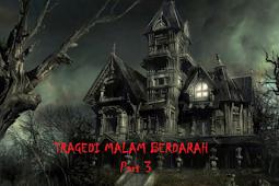 Tragedi Malam Berdarah Part 3