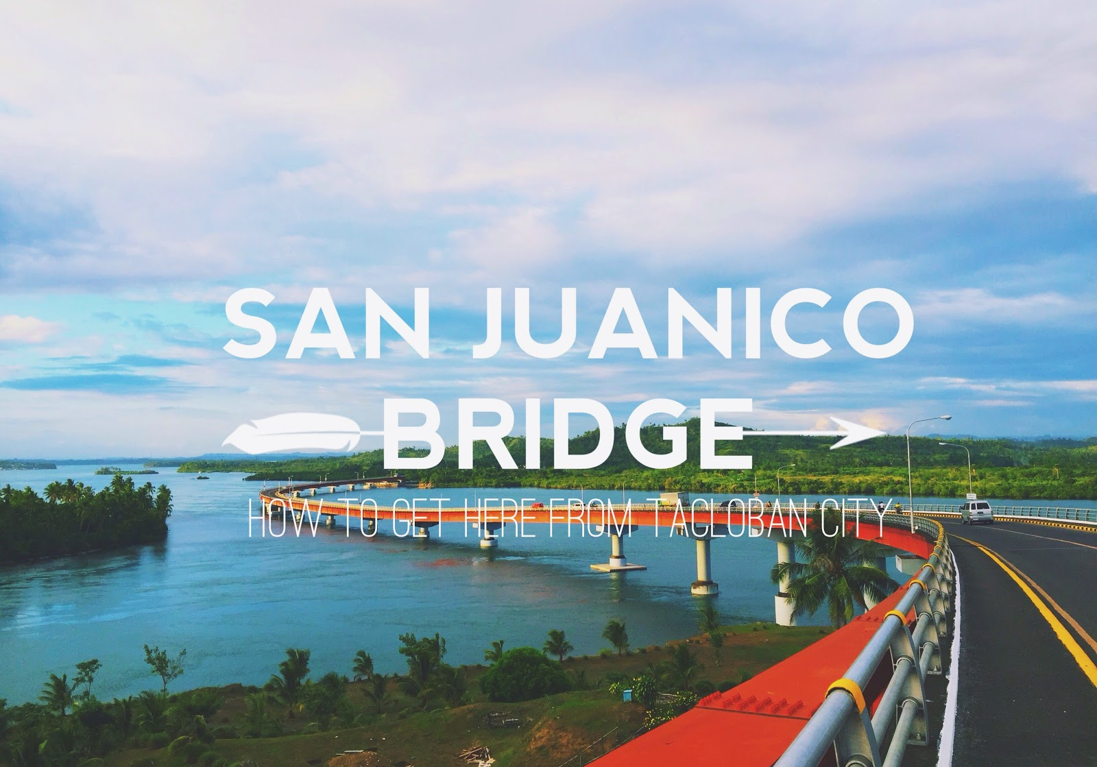 The Geek Travels: Getting Here: San Juanico Bridge