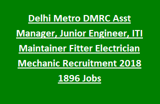 Delhi Metro DMRC Asst Manager, Junior Engineer, ITI Maintainer Fitter Electrician Mechanic Recruitment 2018 1896 Govt Jobs