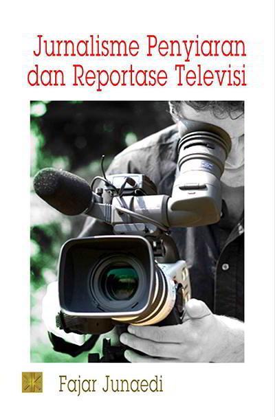 Jurnalisme Penyiaran dan Reportase Televisi Penulis Fajar Junaedi