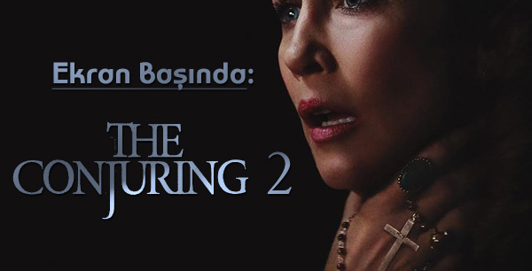 Ekran Başında: The Conjuring 2