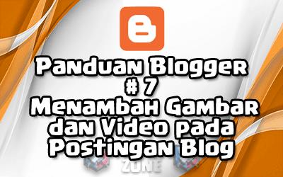 Panduan Blogger #7 - Menambah Gambar dan Video pada Postingan Blog