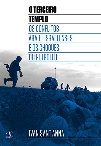 O Terceiro Templo Os conflitos árabe-israelenses e os choques do petróleo Ivan Sant'Anna
