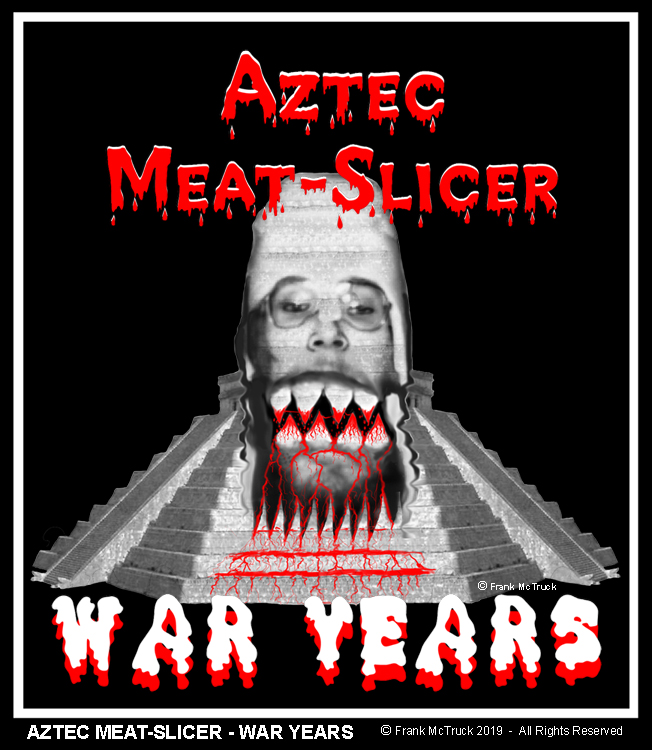 "Frank McTruck band artwork - ""Aztec Meat-Slicer - War Years"""