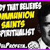 Anybody that believes in communion of saints is a spiritualist