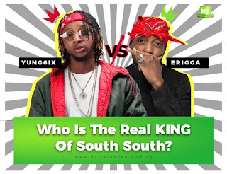 Music peeps only - Yung6 ix vs Erigga, Who Is The Real King Of South South ?
