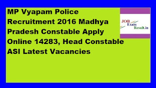 MP Vyapam Police Recruitment 2016 Madhya Pradesh Constable Apply Online 14283, Head Constable ASI Latest Vacancies