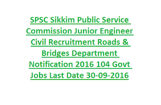 SPSC Sikkim Public Service Commission Junior Engineer Civil Recruitment Roads & Bridges Department Notification 2016 104 Govt Jobs Last Date 30-09-2016