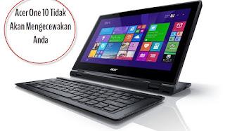 Acer One 10 Tidak Akan Mengecewakan Anda
