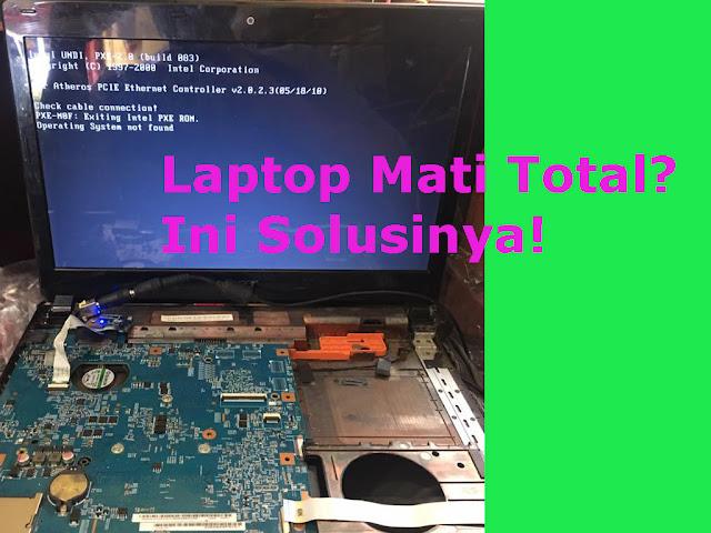 Tutorial Memperbaiki Laptop Yang Tiba Tiba Mati Total (Matot) Begini Solusinya!
