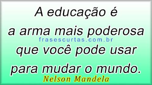 A educação é a arma mais poderosa que você pode usar para mudar o mundo