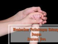 Memberikan perlindungan Keluarga Dengan Asuransi Jiwa