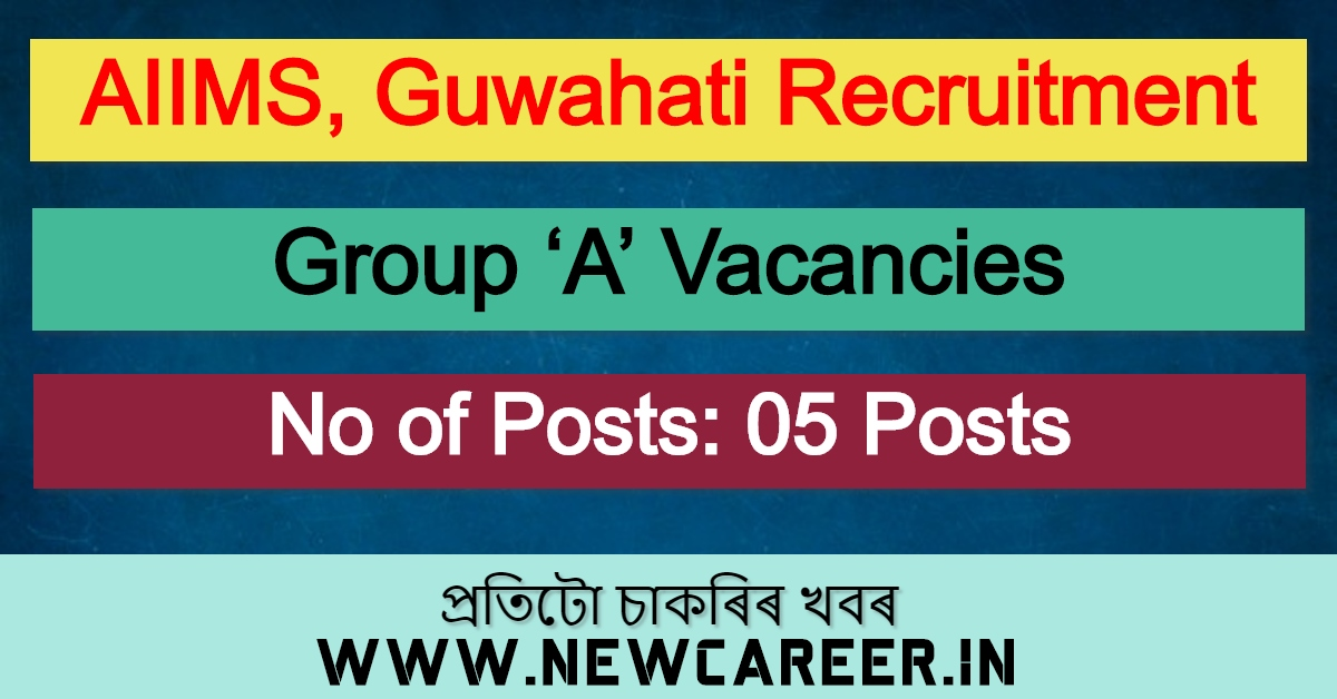 AIIMS Guwahati Recruitment 2020: Apply For 5 Group 'A' Vacancies