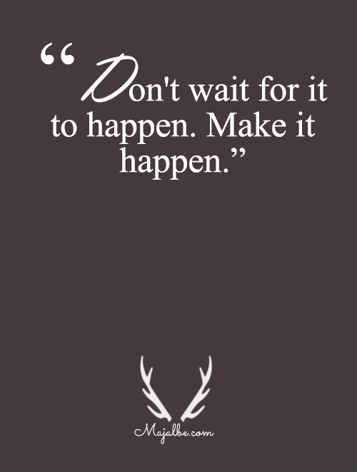 Don't Wait, Make It
