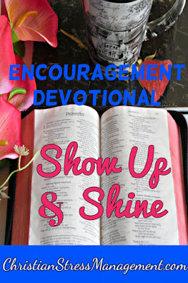 Encouragement Devotional - Show up and Shine