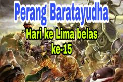 Sejarah Perang Baratayudha di hari ke Lima belas (ke-15), kisah Mahabharata
