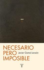 """""""Necesario pero imposible"""" - Javier Gomá"""
