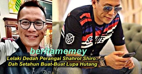 Lelaki Dedah Perangai Shahrol Shiro..Dah Setahun Buat-Buat Lupa Hutang