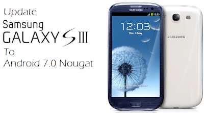 How To Update Galaxy S3 To Android 7.0 Nougat Using CM14.1 ROM