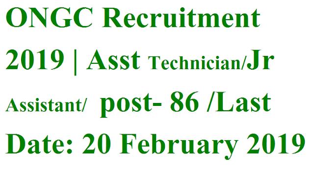 ONGC Recruitment 2019 | Asst Technician/Jr Assistant/  post- 86 /Last Date: 20 February 2019