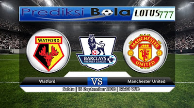 PREDIKSI WATFORD VS MANCHESTER UNITED 15 SEPTEMBER 2018