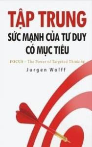 Tập Trung - Sức Mạnh Của Tư Duy Có Mục Tiêu - Jurgen Wolff