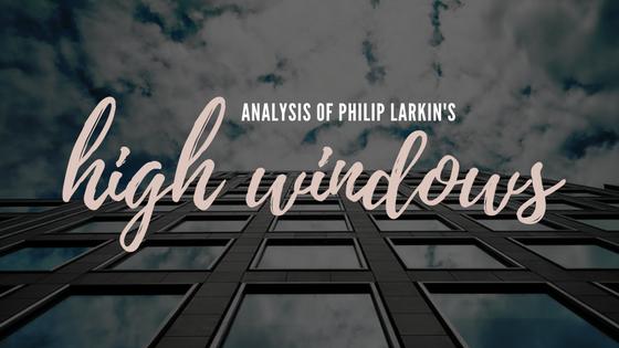 High Windows by Philip Larkin- Analysis