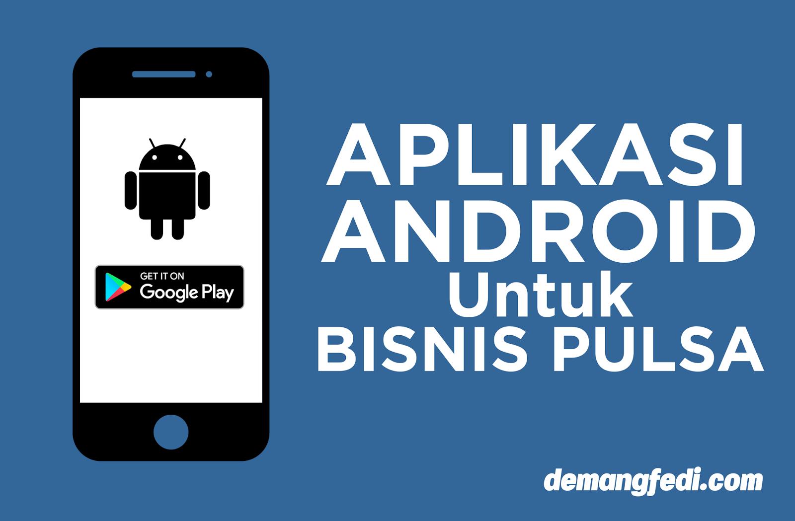 Aplikasi Android Untuk Bisnis Pulsa