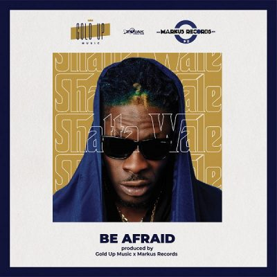DOWNLOAD MUSIC: Shatta Wale – Be Afraid