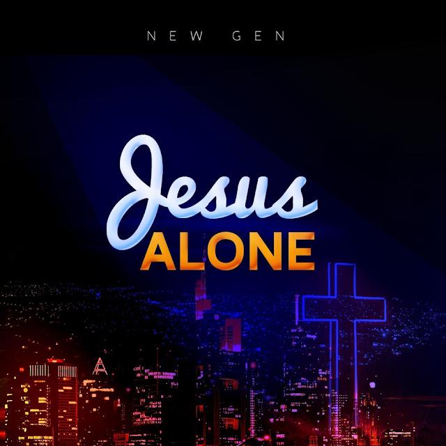 New Music + Video: Jesus Alone - New Gen.