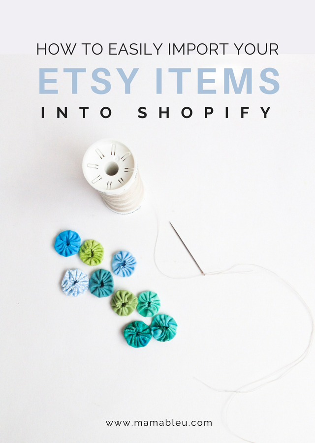 How to Easily Import Your Etsy Items Into Shopify | MamaBleu.com