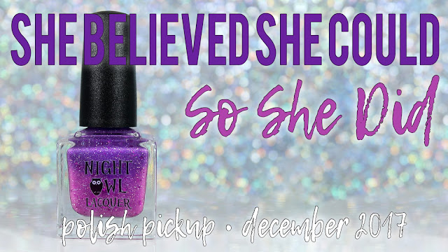 Night Owl Lacquer She Believed She Could, So She Did | Polish Pickup December 2017 | Holidays Around the World