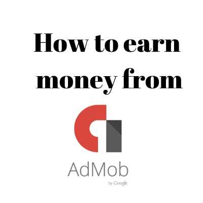 what is admob and how to earn money from admob - Cashback Offer