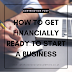 How To Get Financially Ready to Start a Business