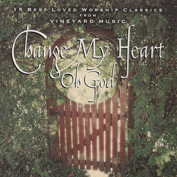 Vineyard Music-Change My Heart Oh God-
