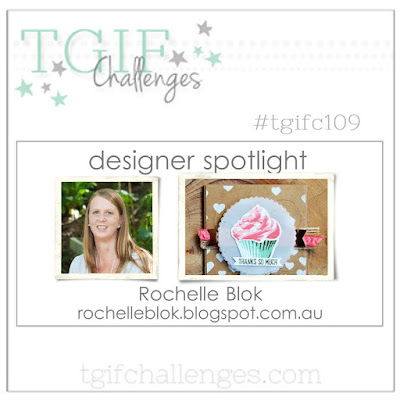 http://tgifchallenges.blogspot.com/2017/05/tgifc109-designer-inspiration-rochelle.html