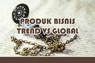Pilihan Produk Bisnis Berdasar Trend Atau Manfaat Tetap