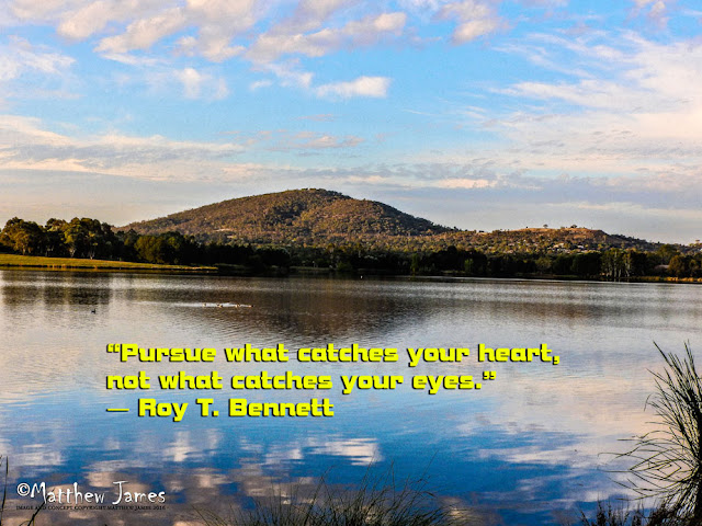 """Pursue what catches your heart, not what catches your eyes"" - Roy.T.Bennett"