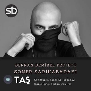 Serkan Demirel Feat. Soner Sarıkabadayı - TAŞ