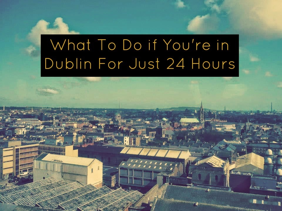 Dublin in 24 Hours