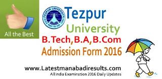 Tezpur University Admission Form 2016-17, Tezpur University B.Tech Admission Form 2016, Tezpur University Examination Schedule 2016