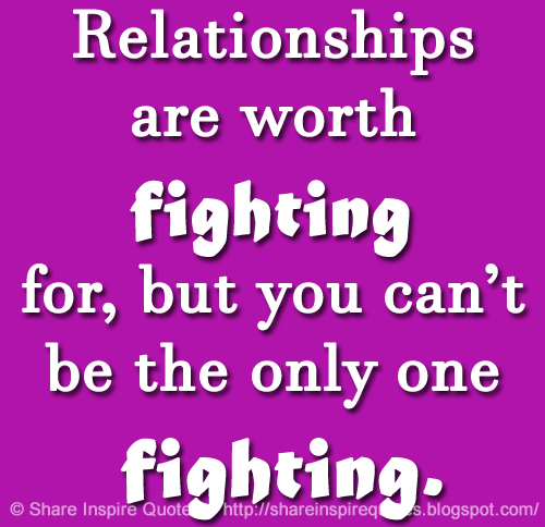 Relationships Are Worth Fighting For But You Cant Be The Only One