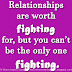 Relationships are worth fighting for, but you can't be the only one fighting.