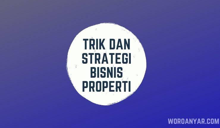 2 Trik dan Strategi Bisnis Properti Bagi Pebisnis Pemula