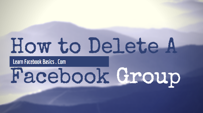 Delete Facebook Group : How to Delete My Facebook Group Permanently