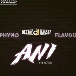 Music: Deejay J Masta ft Phyno & Flavour - Ani (Mp3 Download)