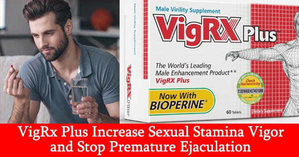 VigRx Plus Increase Sexual Stamina Vigor and Stop Premature Ejaculation